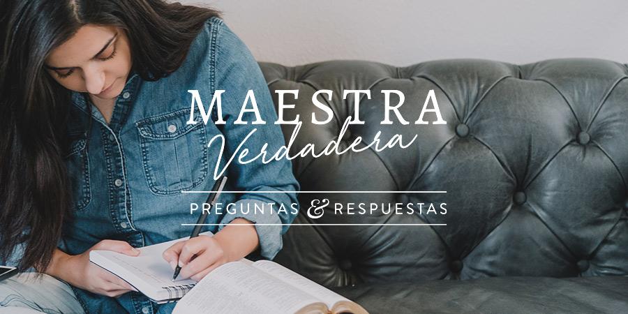 Preguntas Y Respuestas Maestra Verdadera Mujeres Cristianas Se Maestra Verdadera Blog Aviva Nuestros Corazones